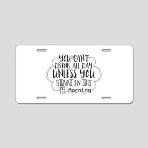 You Can't Drink All Day Unl Aluminum License Plate