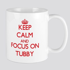 Keep Calm and focus on Tubby Mugs