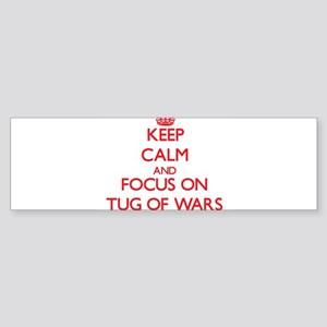 Keep Calm and focus on Tug Of Wars Bumper Sticker
