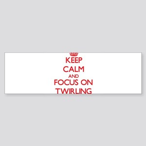 Keep Calm and focus on Twirling Bumper Sticker