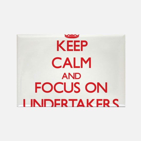 Keep Calm and focus on Undertakers Magnets