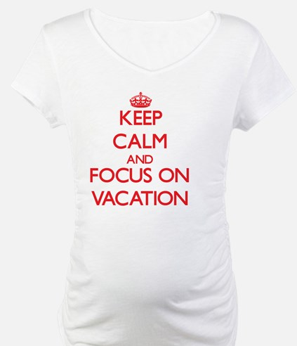 Keep Calm and focus on Vacation Shirt