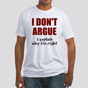 I don't argue Fitted T-Shirt