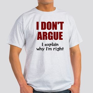 I don't argue Light T-Shirt