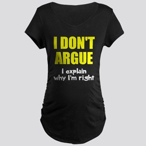 I don't argue Maternity Dark T-Shirt