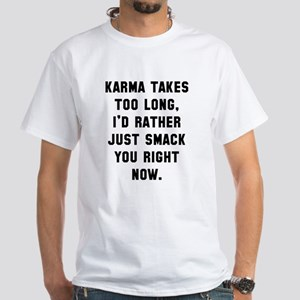 Karma takes too long White T-Shirt