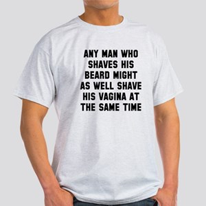 Any man shaves beard Light T-Shirt