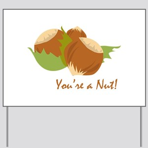 Youre A Nut Yard Sign