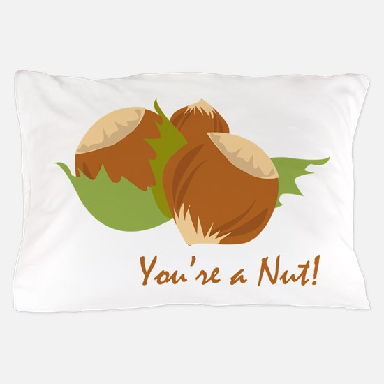 Youre A Nut Pillow Case