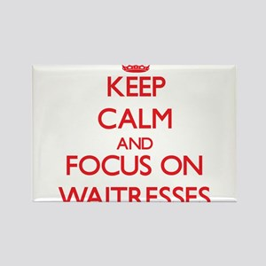 Keep Calm and focus on Waitresses Magnets