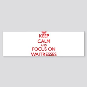 Keep Calm and focus on Waitresses Bumper Sticker