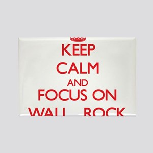 Keep Calm and focus on Wall - Rock Magnets