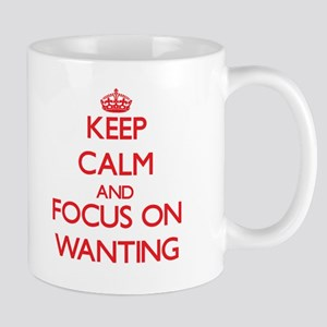 Keep Calm and focus on Wanting Mugs