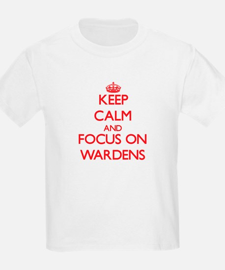 Keep Calm and focus on Wardens T-Shirt