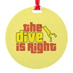 The Dive Is Right Round Ornament