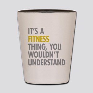 Its A Fitness Thing Shot Glass
