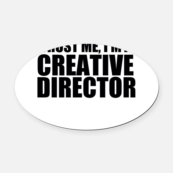 Trust Me, I'm A Creative Director Oval Car Mag