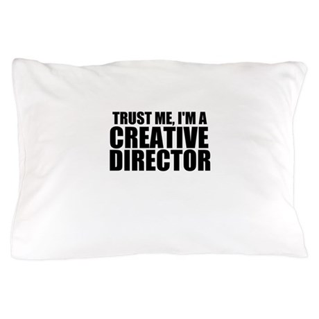 Trust Me, Iu0026#39;m A Creative Director Pillow Case