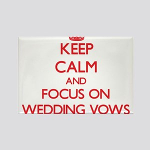 Keep Calm and focus on Wedding Vows Magnets