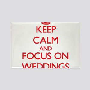 Keep Calm and focus on Weddings Magnets