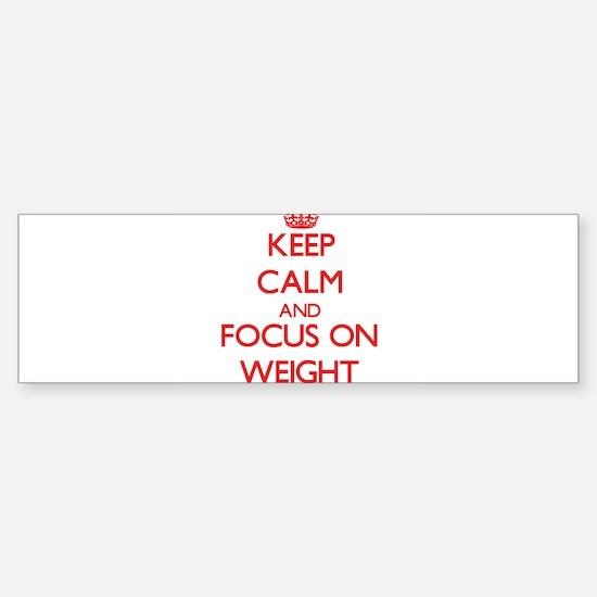 Keep Calm and focus on Weight Bumper Bumper Bumper Sticker