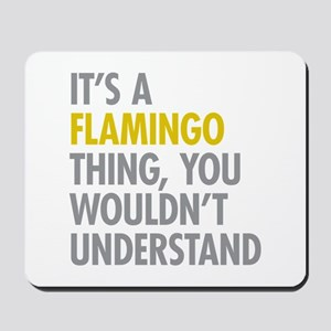 Its A Flamingo Thing Mousepad