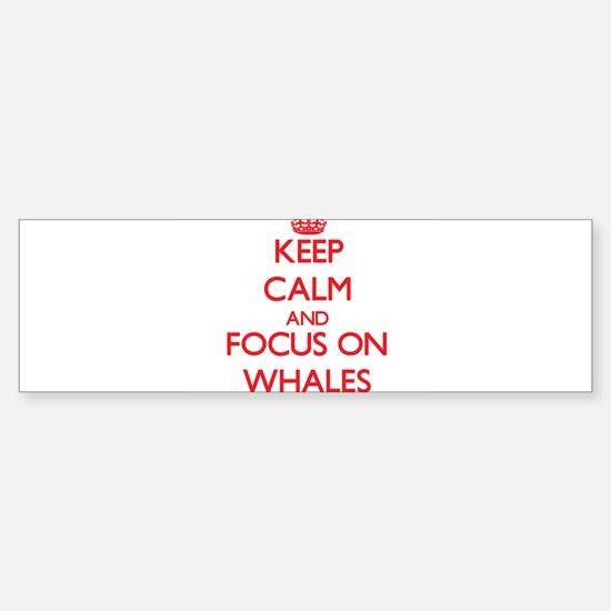 Keep Calm and focus on Whales Bumper Bumper Bumper Sticker