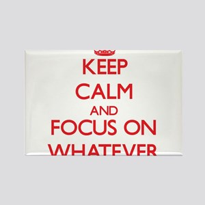 Keep Calm and focus on Whatever Magnets