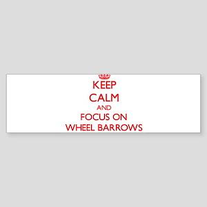 Keep Calm and focus on Wheel Barrows Bumper Sticke