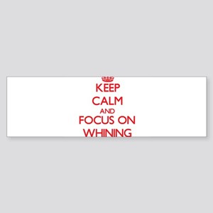 Keep Calm and focus on Whining Bumper Sticker