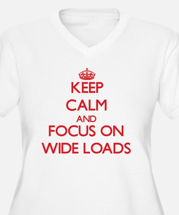 Keep Calm and focus on Wide Loads Plus Size T-Shir