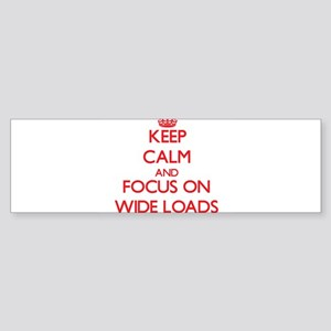 Keep Calm and focus on Wide Loads Bumper Sticker