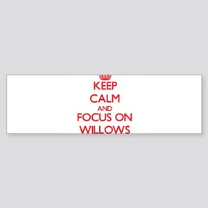 Keep Calm and focus on Willows Bumper Sticker