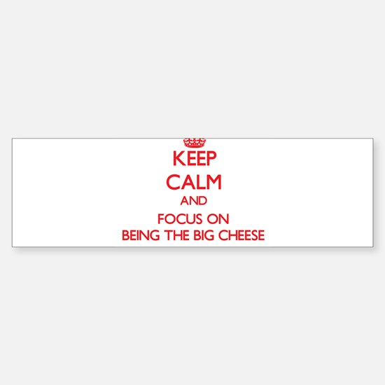 Keep Calm and focus on Being The Big Cheese Bumper