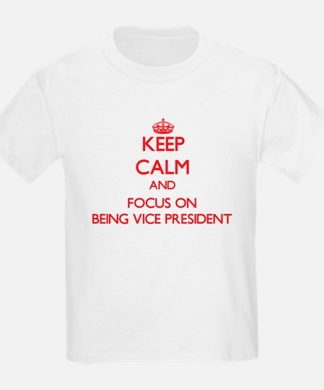 Keep Calm and focus on Being Vice President T-Shir