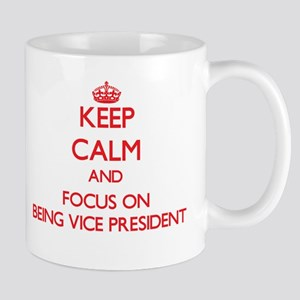 Keep Calm and focus on Being Vice President Mugs