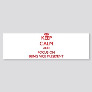 Keep Calm and focus on Being Vice President Bumper