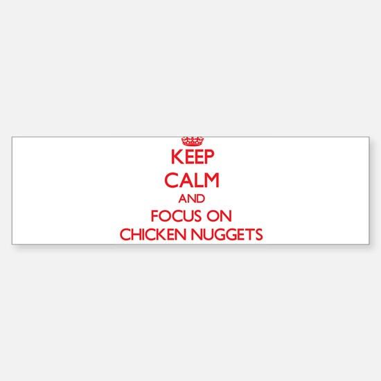 Keep Calm and focus on Chicken Nuggets Bumper Stic