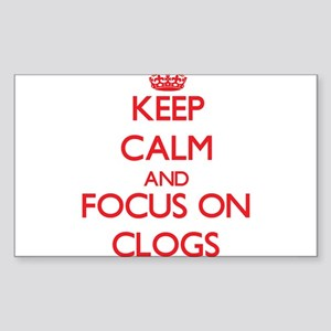 Keep Calm and focus on Clogs Sticker
