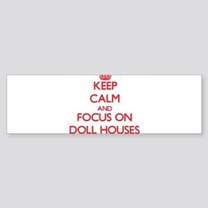 Keep Calm and focus on Doll Houses Bumper Sticker