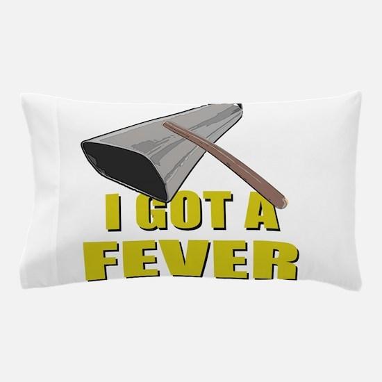 I Got A Fever Pillow Case
