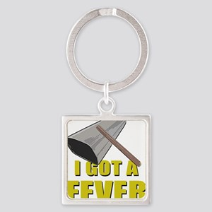I Got A Fever Keychains