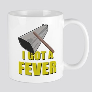 I Got A Fever Mugs