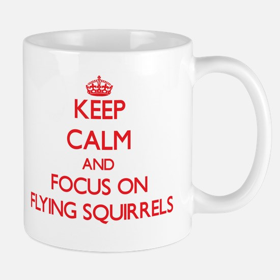 Keep Calm and focus on Flying Squirrels Mugs