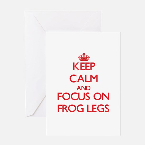 Keep Calm and focus on Frog Legs Greeting Cards
