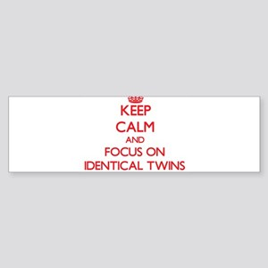 Keep Calm and focus on Identical Twins Bumper Stic