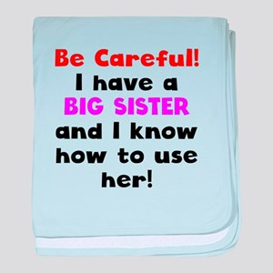 Be Careful I Have A Big Sister baby blanket