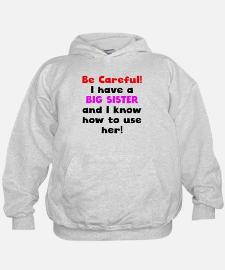 Be Careful I Have A Big Sister Hoodie