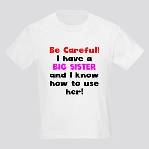 Be Careful I Have A Big Sister T-Shirt
