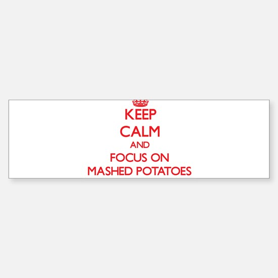 Keep Calm and focus on Mashed Potatoes Bumper Stic